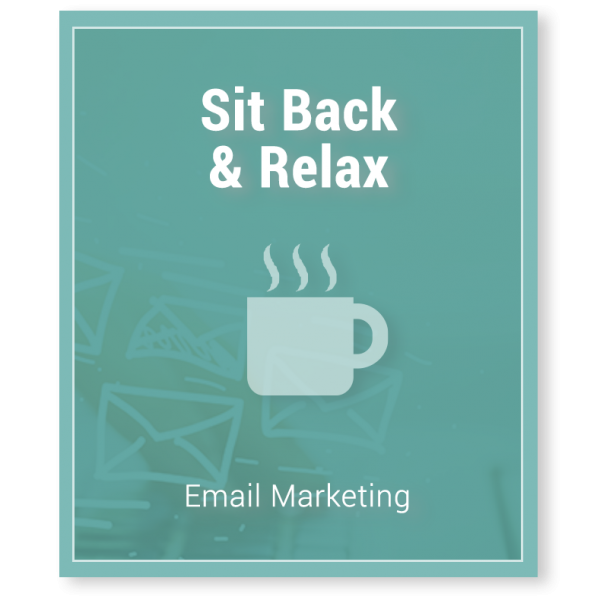 Email Marketing Package - Sit Back & Relax