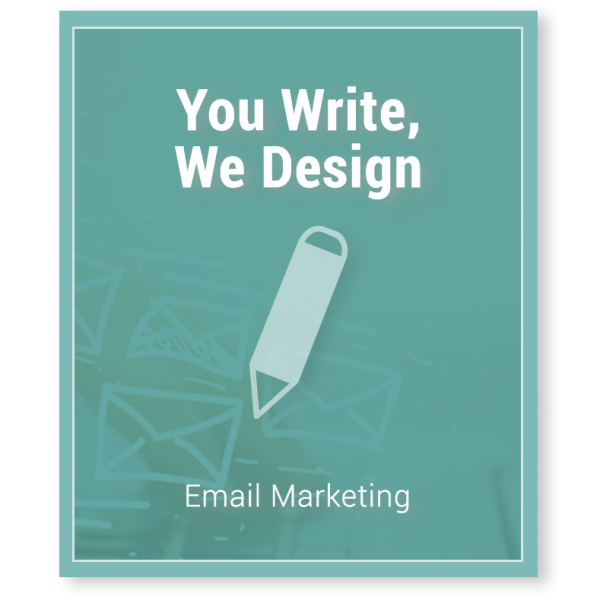 Email Marketing Package - You Write, We Design